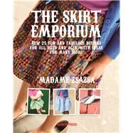 The Skirt Emporium Sew 25 fun and fabulous designs for all sizes and ages, with ideas for many more by Zsazsa, Madame, 9781782214106