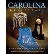 Carolina Basketball : A Century of Excellence by Lucas, Adam, 9780807834107