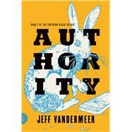 Authority A Novel by VanderMeer, Jeff, 9780374104108