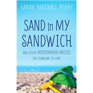 Sand in My Sandwich by Perry, Sarah Parshall, 9780800724108