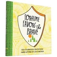 Fortune Favors the Brave: 100 Courageous Quotations by Congdon, Lisa, 9781452144108