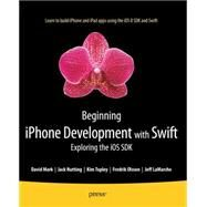 Beginning Iphone Development With Swift: Exploring the Ios Sdk by Topley, Kim; Olsson, Fredrik; Nutting, Jack; Mark, David; Lamarche, Jeff, 9781484204108