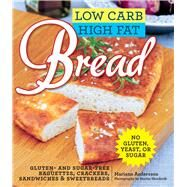Low Carb High Fat Bread: Gluten- and Sugar-free Baguettes, Loaves, Crackers, and More by Andersson, Mariann, 9781629144108