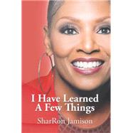 I Have Learned a Few Things by Jamison, Sharron, 9781503544109
