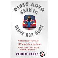 Girls Auto Clinic Glove Box Guide by Banks, Patrice, 9781501144110