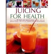 Juicing for Health: How to Make 65 Fresh and Natural Juices for Health, Vitality and Delicious Drinking - With a Fruit and Vegetable Guide, and 400 Photographs by Olivier, Suzannah; Farrow, Joanna, 9781780194110