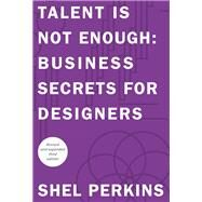 Talent is Not Enough Business Secrets for Designers by Perkins, Shel, 9780321984111