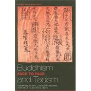 Buddhism and Taoism Face to Face : Scripture, Ritual, and Iconographic Exchange in Medieval China by Mollier, Christine, 9780824834111