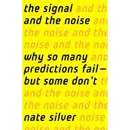 The Signal and the Noise Why So Many Predictions Fail-but Some Don't by Silver, Nate, 9781594204111