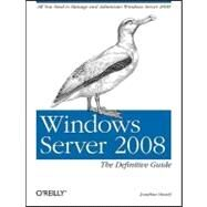 Windows Server 2008 : The Definitive Guide by Hassell, Jonathan, 9780596514112