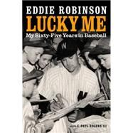 Lucky Me: My Sixty-five Years in Baseball by Robinson, Eddie; Rogers, C. Paul, III; Grieve, Tom; Brown, Bobby, 9780803274112