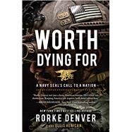 Worth Dying For A Navy Seal's Call to a Nation by Denver, Rorke; Henican, Ellis (CON), 9781501124112