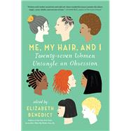 Me, My Hair, and I by Benedict, Elizabeth, 9781616204112