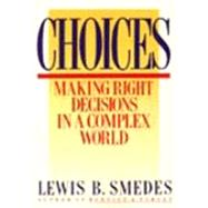 Choices : Making Right Decisions in a Complex World by Smedes, Lewis B., 9780060674113