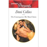 The Consequence He Must Claim by Collins, Dani, 9780373134113