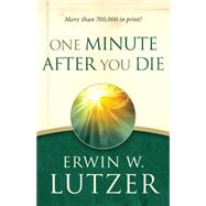 One Minute After You Die by Lutzer, Erwin W., 9780802414113