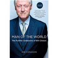 Man of the World The Further Endeavors of Bill Clinton by Conason, Joe, 9781439154113