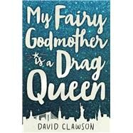 My Fairy Godmother Is a Drag Queen by Clawson, David, 9781510714113