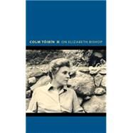 On Elizabeth Bishop by Toibin, Colm, 9780691154114