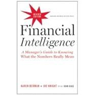 Financial Intelligence, Revised Edition : A Manager's Guide to Knowing What the Numbers Really Mean by Berman, Karen; Knight, Joe; Case, John (CON), 9781422144114