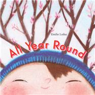 All Year Round by Leduc, Emilie; Tanaka, Shelley, 9781554984114
