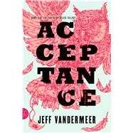 Acceptance A Novel by VanderMeer, Jeff, 9780374104115