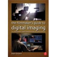 The FilmmakerÆs Guide to Digital Imaging: for Cinematographers, Digital Imaging Technicians, and Camera Assistants by Brown; Blain, 9780415854115