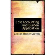 Cost Accounting and Burden Application by Scovell, Clinton Homer, 9780554524115