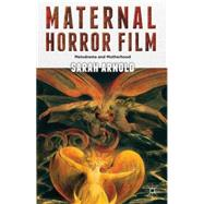 Maternal Horror Film Melodrama and Motherhood by Arnold, Sarah, 9781137014115