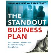 The Standout Business Plan: Make It Irresistible - and Get the Funds You Need for Your Startup or Growing Business by Evans, Vaughan; Tracy, Brian, 9780814434116