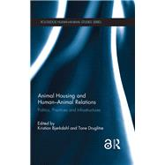 Animal Housing and HumanûAnimal Relations: Politics, Practices and Infrastructures by Bj°rkdahl; Kristian, 9781138854116