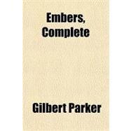 Embers, Complete by Parker, Gilbert, 9781153604116