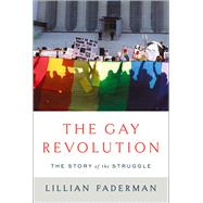 The Gay Revolution The Story of the Struggle by Faderman, Lillian, 9781451694116