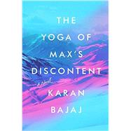 The Yoga of Max's Discontent by Bajaj, Karan, 9781594634116