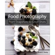 Food Photography From Snapshots to Great Shots by Young, Nicole S., 9780321784117
