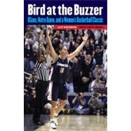 Bird at the Buzzer : Uconn, Notre Dame, and a Women's Basketball Classic