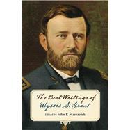 The Best Writings of Ulysses S. Grant by Marszalek, John F., 9780809334117