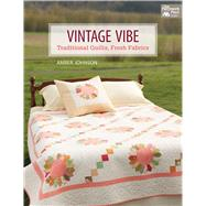 Vintage Vibe: Traditional Quilts, Fresh Fabrics by Johnson, Amber, 9781604684117