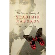 The Secret History of Vladimir Nabokov by PITZER,ANDREA, 9781605984117