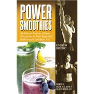 Power Smoothies All-Natural Fruit and Green Smoothies to Fuel Workouts, Build Muscle and Burn Fat by Sebastian, Keith; Barnes, Samuel; Miles, Kristine, 9781612434117