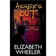 Asher's Out by Wheeler, Elizabeth, 9781626394117