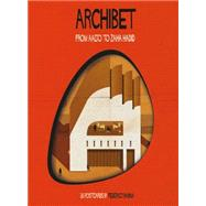 Archibet: From Aalto to Zaha Hadid by Babina, Federico, 9781780674117