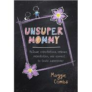 Unsupermommy by Combs, Maggie, 9781424554119