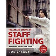 The Art and Science of Staff Fighting by Varady, Joe, 9781594394119