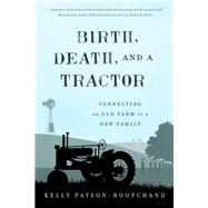 Birth, Death, and a Tractor by Payson-roopchand, Kelly, 9781608934119