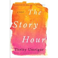 The Story Hour by Umrigar, Thrity, 9780062344120