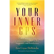 Your Inner GPS Follow Your Internal Guidance to Optimal Health, Happiness, and Satisfaction by Cryar DeBrucke, Zen; Choquette, Sonia, 9781608684120