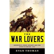 War Lovers : Roosevelt, Lodge, Hearst, and the Rush to Empire 1898 by Thomas, Evan, 9780316004121