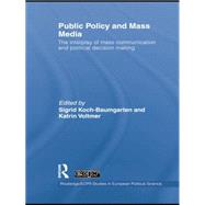 Public Policy and the Mass Media: The Interplay of Mass Communication and Political Decision Making by Koch-Baumgarten,Sigrid, 9781138874121