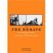 The Debate: The Legendary Contest of Two Giants of Graphic Design by Crouwel, Wim; Van Toorn, Jan; Poynor, Rick; Huygen, Frederike; Van De Vrie, Dingenus, 9781580934121